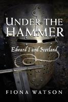 Under the Hammer: Edward I and Scotland, 1286-1307 (Paperback)
