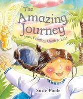 The Amazing Journey: Jesus, Creation, Death and Life! (Hardback)