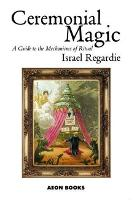 Ceremonial Magic: A Guide to the Mechanisms of Ritual (Paperback)
