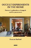 Occult Experiments in the Home: Personal Explorations of Magick and the Paranormal (Paperback)