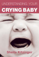 Understanding Your Crying Baby: Why Babies Cry, How Parents Feel and What You Can do About it (Paperback)