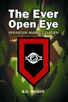 The Ever Open Eye: Operation Market Garden (Paperback)