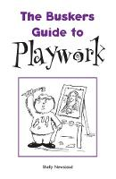 The Busker's Guide to Playwork - The Busker's Guides (Paperback)