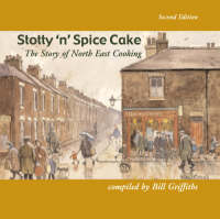 Stotty 'n' Spice Cake: The Story of North East Cooking (Paperback)