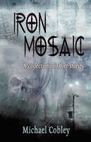 Iron Mosaic: A Collection of Short Stories (Hardback)
