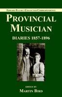 Edward Elgar: Provincial Musician: Elgar Family Diaries: 1857-1896 Volume 1 - Edward Elgar: Collected Corrsepondence v. 1 (Hardback)