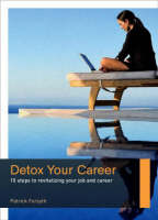 Detox Your Career: 10 Steps to Revitalizing Your Job and Career (Paperback)