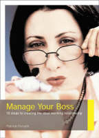 Manage Your Boss: 10 Steps to Creating the Ideal Working Relationship (Paperback)