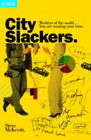 City Slackers: How to Play the New Corporate Game and Win (Hardback)