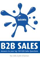 Quick Win B2B Sales: Answers to Your Top 100 B2B Sales Questions (Paperback)