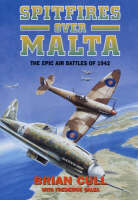 Spitfires Over Malta: The Epic Air Battles of 1942 (Hardback)