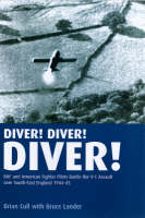 Diver! Diver! Diver!: RAF and American Fighter Pilots Battle the V-1 Assault Over South-east England, 1944 (Hardback)