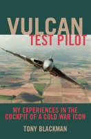 Vulcan Test Pilot: My Experiences in the Cockpit of a Cold War Icon (Hardback)