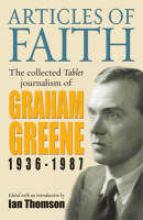 Articles of Faith: The Collected Tablet Journalism of Graham Greene, 1936 - 1987 (Hardback)