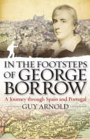 In the Footsteps of George Borrow: A Journey Through Spain and Portugal (Hardback)