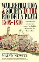 War, Revolution and Society in the Rio de la Plata, 1808-1810: Thomas Kinder's Narrative of a Journey to Madeira, Montevideo and Buenos Aires - Lost & Found: Classic Travel Writing S. (Paperback)