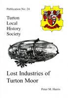 Lost Industries of Turton Moor