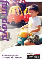 Fun Days!: How to Organise a Whole Day Activity - Everything Early Years How to... (Paperback)