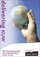 Delivering Knowledge and Understanding of the World - Everything Early Years How to... (Paperback)