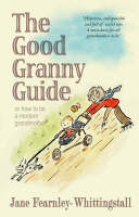 Good Granny Guide: Or How to be a Modern Grandmother (Hardback)