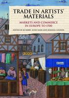 Trade in Artists' Materials: Markets and Commerce in Europe to 1700 (Hardback)