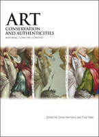 Art, Conservation and Authenticities: Material, Concept, Context (Paperback)