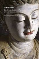 Art of Merit: Studies in Buddhist Art and its Conservation (Hardback)