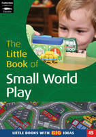 The Little Book of Small World Play: Little Books with Big Ideas - Little Books No. 45 (Paperback)
