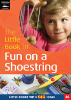 The Little Book of Fun on a Shoestring: Cost Conscious Ideas for Early Years Activities - Little Books No. 46 (Paperback)