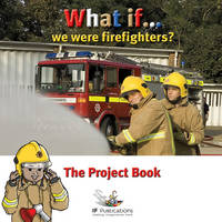 What If We Were Firefighters?: Project Pack: Pretend Play in Children's Learning - What If?