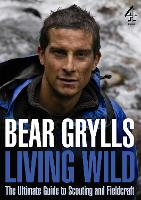 Living Wild: The Ultimate Guide to Scouting and Fieldcraft (Paperback)
