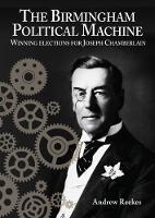 The Birmingham Political Machine: Winning elections for Joseph Chamberlain (Paperback)