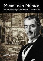 More than Munich: The Forgotten Legacy of Neville Chamberlain (Paperback)