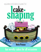 Squires Kitchen's Guide to Cake Shaping: Fun Novelty Cakes for All Occasions (Hardback)