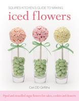 Squires Kitchen's Guide to Making Iced Flowers: Piped and Stencilled Sugar Flowers for Cakes, Cookies and Desserts (Hardback)