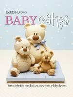 Baby Cakes: Tartas adorables para bautizos, cumpleanos y baby showers (Hardback)