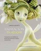 Animacion En Azucar: 14 Proyectos De Modelado En Azucar Para Todo Tipo De Tartas Y Celebraciones (Hardback)