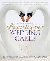 Michelle Wibowo's Showstopper Wedding Cakes: 10 Tutorials for Sculpting Truly Amazing Cakes (Hardback)