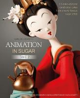 Animation in Sugar: Take 2: 16 Make-at-Home Celebration Cakes from a World-Famous Sugar Artist (Hardback)