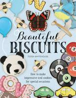 Beautiful Biscuits: How to Make Impressive Iced Cookies for Special Occasions 2016 (Hardback)