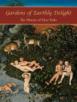 Gardens of Earthly Delight: The History of Deer Parks (Paperback)