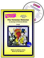 The Victorian Historian: Script and Score: A Journey to Victorian Britain - Educational Musicals S. (Spiral bound)