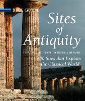 Sites of Antiquity: From Ancient Egypt to the Fall of Rome, 50 Sites that Explain the Classical World (Hardback)