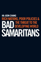 Bad Samaritans: Rich Nations, Poor Policies and the Threat to the Developing World (Paperback)