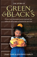 The Story of Green & Black's: How two entrepreneurs turned an ethical idea into a business success (Paperback)
