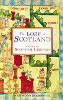 The Lore of Scotland: A Guide to Scottish Legends (Hardback)