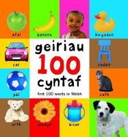 100 Geiriau Cyntaf/ First 100 Words in Welsh (Hardback)