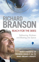 Reach for the Skies: Ballooning, Birdmen and Blasting into Space (Hardback)