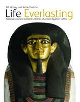 Life Everlasting: The National Museums Scotland Collection of Ancient Egyptian Coffins (Hardback)