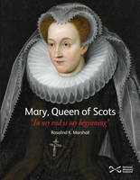 Mary, Queen of Scots: 'In My End is My Beginning' (Paperback)
